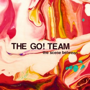 THE GO! TEAM THE SCENE BETWEEN
